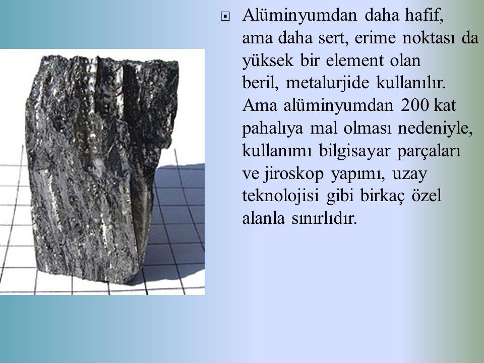 Alüminyumdan daha hafif, ama daha sert, erime noktası da yüksek bir element olan beril, metalurjide kullanılır.