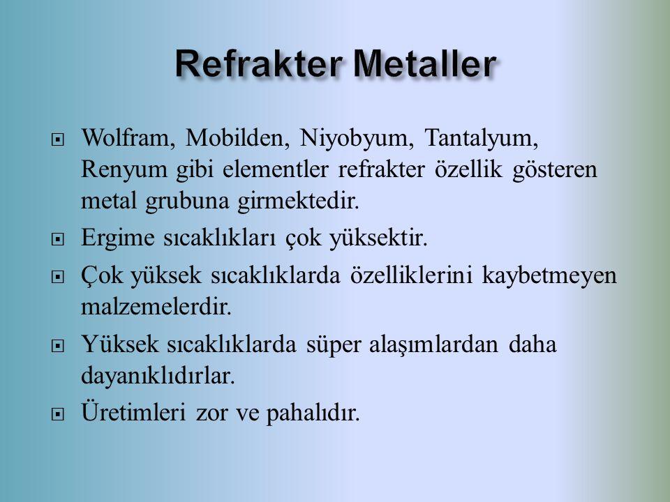 Refrakter Metaller Wolfram, Mobilden, Niyobyum, Tantalyum, Renyum gibi elementler refrakter özellik gösteren metal grubuna girmektedir.