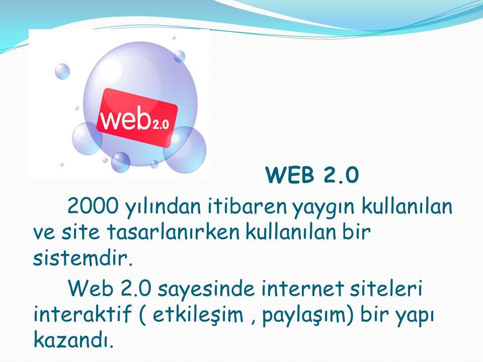 WEB 2.0 2000 yılından itibaren yaygın kullanılan ve site tasarlanırken kullanılan bir sistemdir.