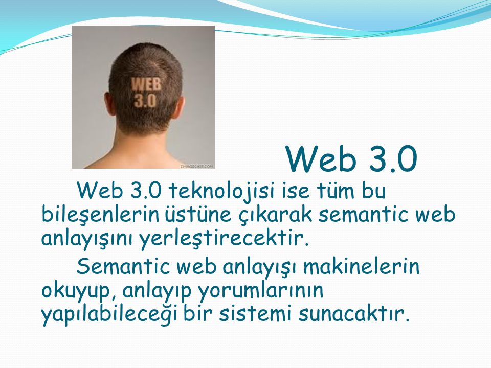 Web 3.0 teknolojisi ise tüm bu bileşenlerin üstüne çıkarak semantic web anlayışını yerleştirecektir. Semantic web anlayışı makinelerin okuyup, anlayıp yorumlarının yapılabileceği bir sistemi sunacaktır.