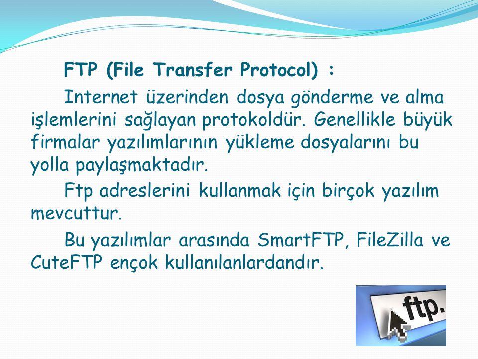 FTP (File Transfer Protocol) : Internet üzerinden dosya gönderme ve alma işlemlerini sağlayan protokoldür.
