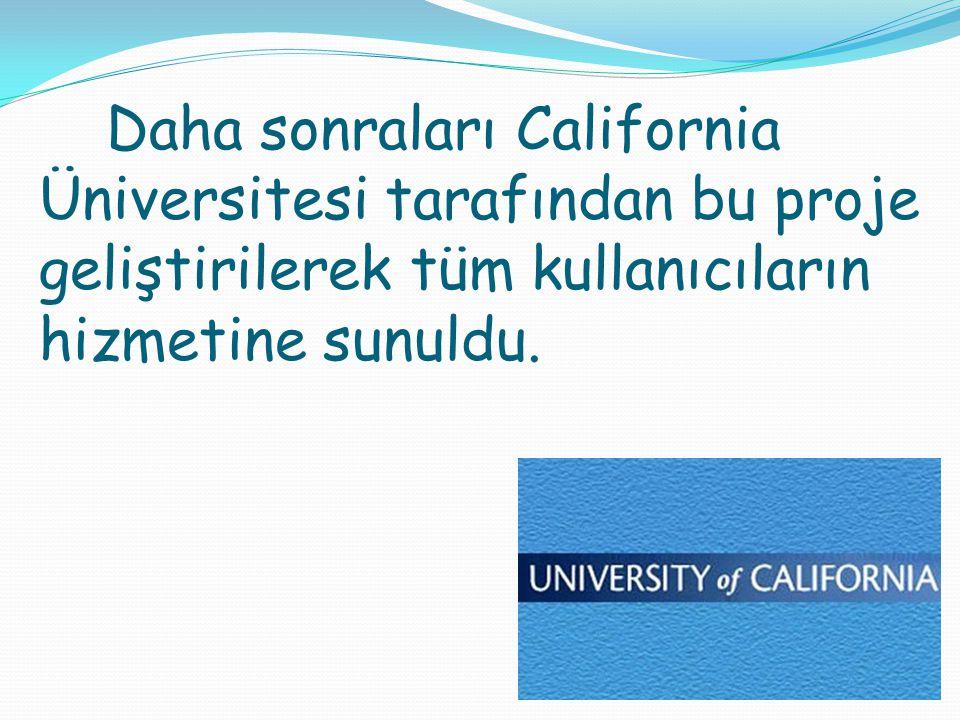 Daha sonraları California Üniversitesi tarafından bu proje geliştirilerek tüm kullanıcıların hizmetine sunuldu.