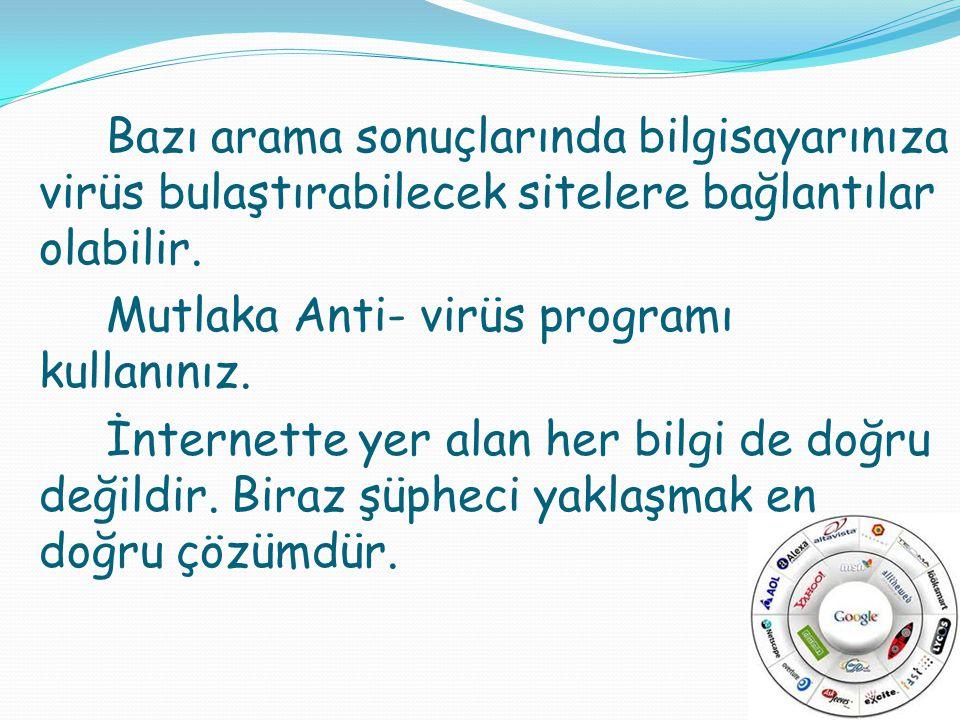 Mutlaka Anti- virüs programı kullanınız.