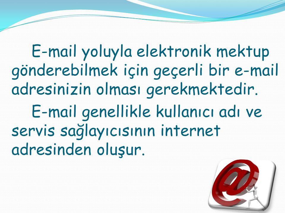 E-mail yoluyla elektronik mektup gönderebilmek için geçerli bir e-mail adresinizin olması gerekmektedir.