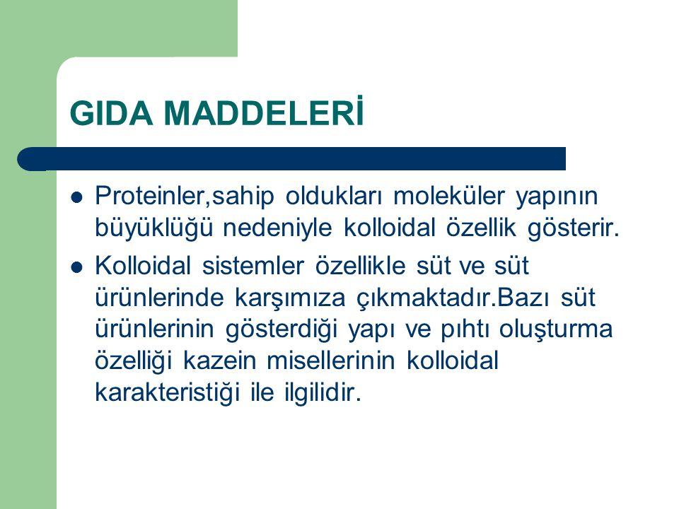GIDA MADDELERİ Proteinler,sahip oldukları moleküler yapının büyüklüğü nedeniyle kolloidal özellik gösterir.