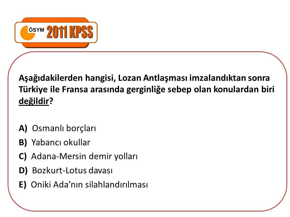 2011 KPSS Aşağıdakilerden hangisi, Lozan Antlaşması imzalandıktan sonra Türkiye ile Fransa arasında gerginliğe sebep olan konulardan biri değildir
