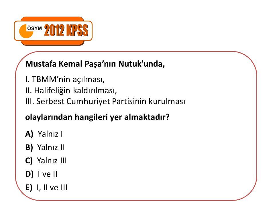 2012 KPSS Mustafa Kemal Paşa'nın Nutuk'unda, I. TBMM'nin açılması,