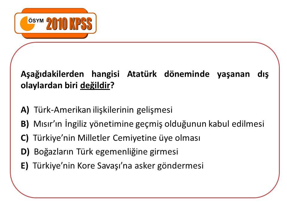 2010 KPSS Aşağıdakilerden hangisi Atatürk döneminde yaşanan dış olaylardan biri değildir A) Türk-Amerikan ilişkilerinin gelişmesi.