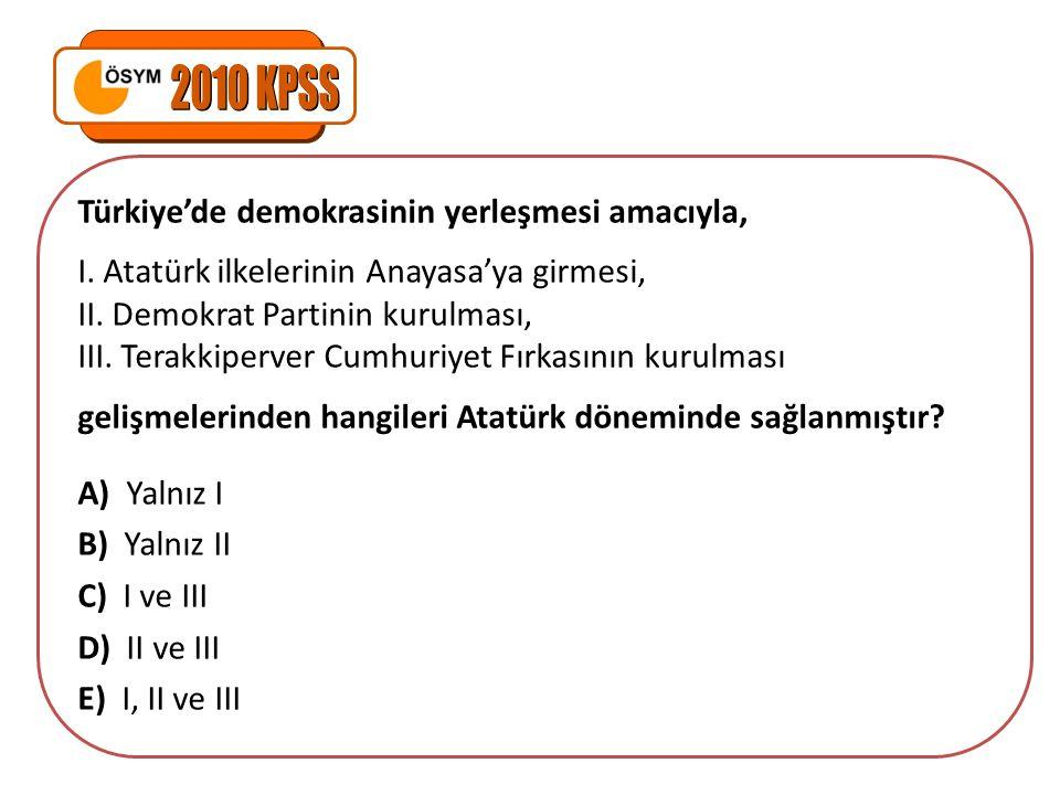 2010 KPSS Türkiye'de demokrasinin yerleşmesi amacıyla,