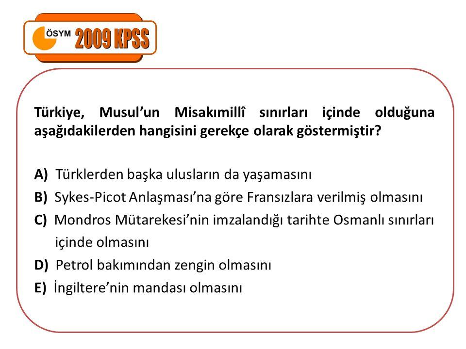2009 KPSS Türkiye, Musul'un Misakımillî sınırları içinde olduğuna aşağıdakilerden hangisini gerekçe olarak göstermiştir