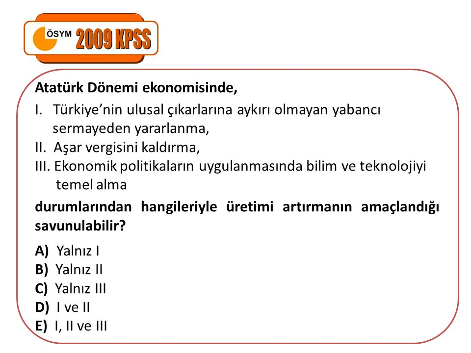 2009 KPSS Atatürk Dönemi ekonomisinde,