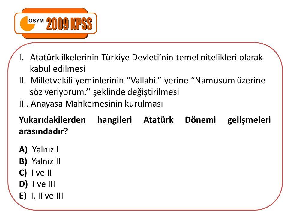 2009 KPSS I. Atatürk ilkelerinin Türkiye Devleti'nin temel nitelikleri olarak. kabul edilmesi.