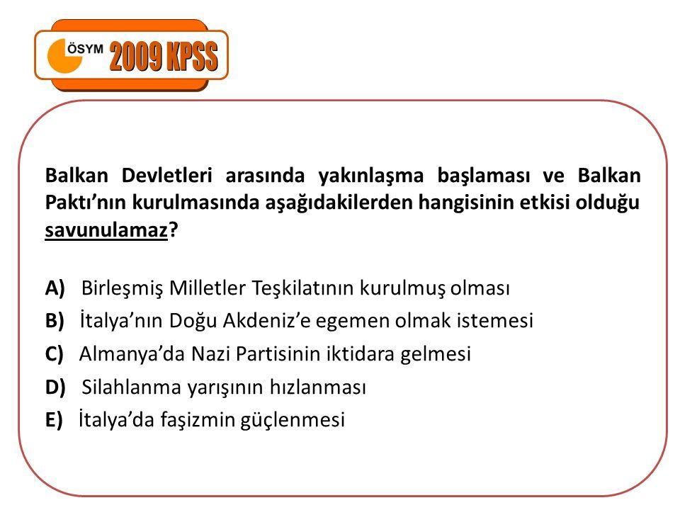 2009 KPSS Balkan Devletleri arasında yakınlaşma başlaması ve Balkan Paktı'nın kurulmasında aşağıdakilerden hangisinin etkisi olduğu savunulamaz