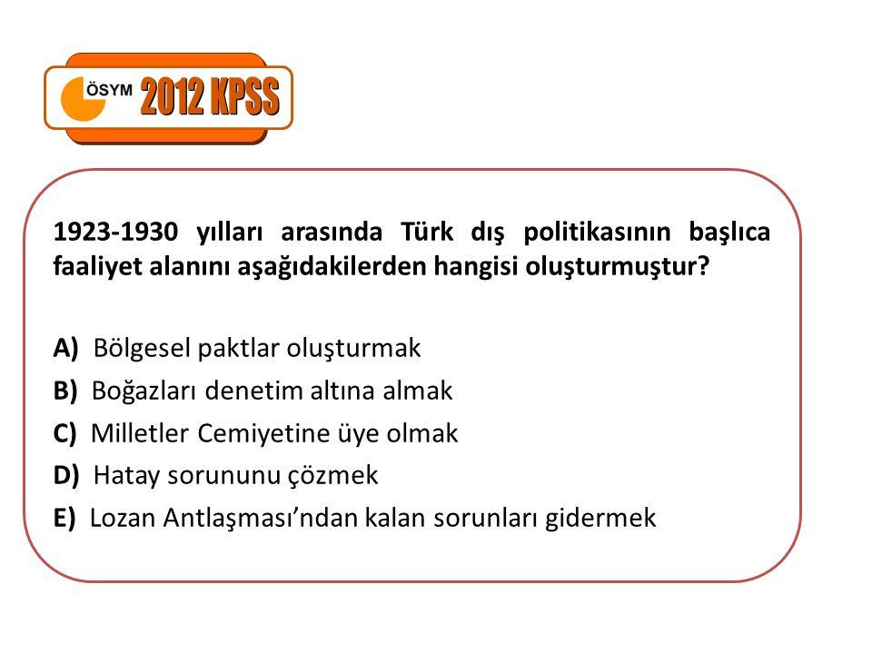 2012 KPSS 1923-1930 yılları arasında Türk dış politikasının başlıca faaliyet alanını aşağıdakilerden hangisi oluşturmuştur