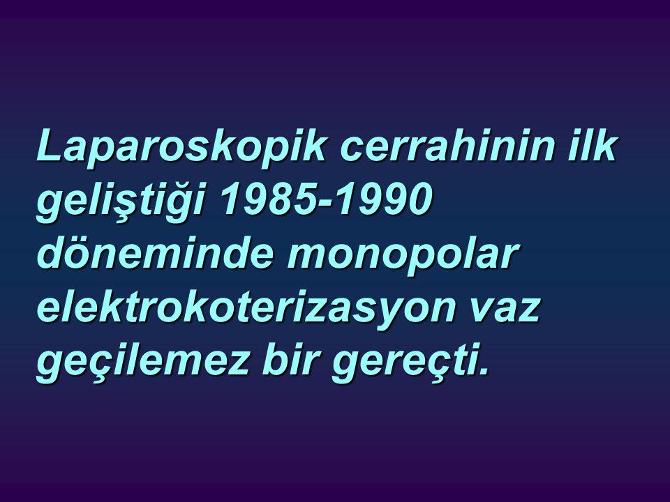 Laparoskopik cerrahinin ilk geliştiği 1985-1990 döneminde monopolar elektrokoterizasyon vaz geçilemez bir gereçti.