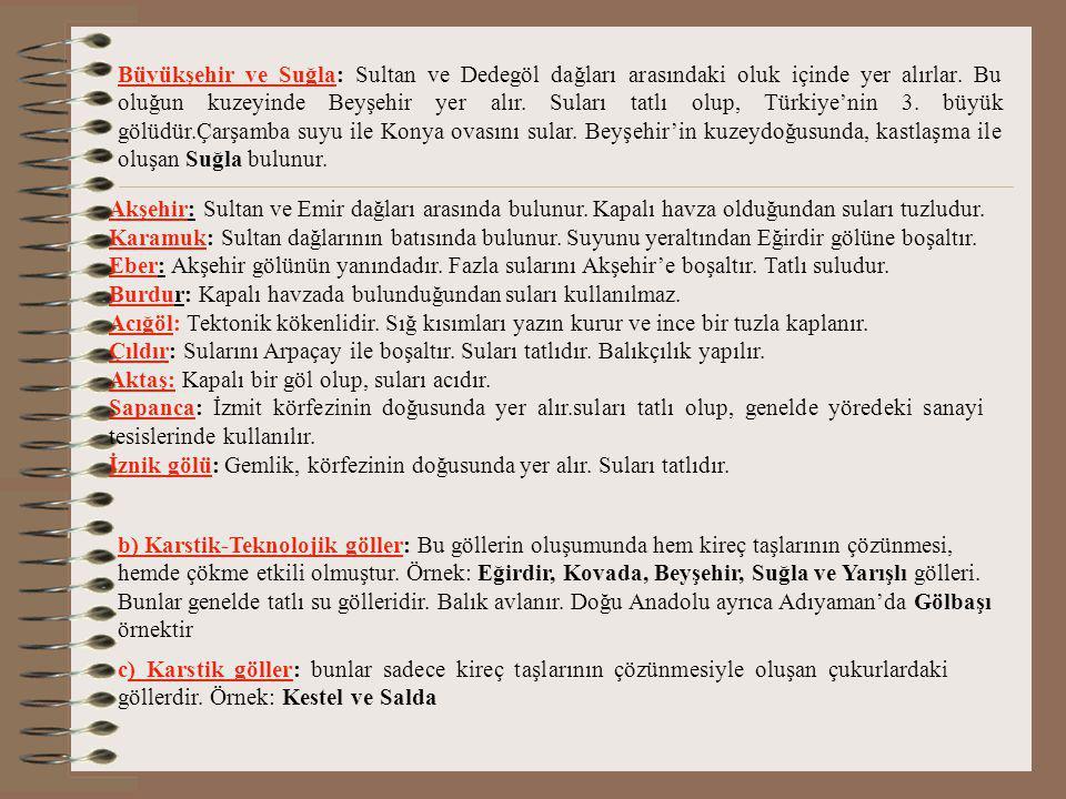 Büyükşehir ve Suğla: Sultan ve Dedegöl dağları arasındaki oluk içinde yer alırlar. Bu oluğun kuzeyinde Beyşehir yer alır. Suları tatlı olup, Türkiye'nin 3. büyük gölüdür.Çarşamba suyu ile Konya ovasını sular. Beyşehir'in kuzeydoğusunda, kastlaşma ile oluşan Suğla bulunur.