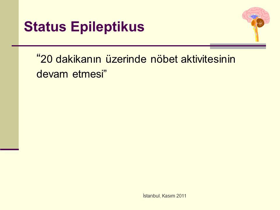Status Epileptikus 20 dakikanın üzerinde nöbet aktivitesinin devam etmesi İstanbul, Kasım 2011