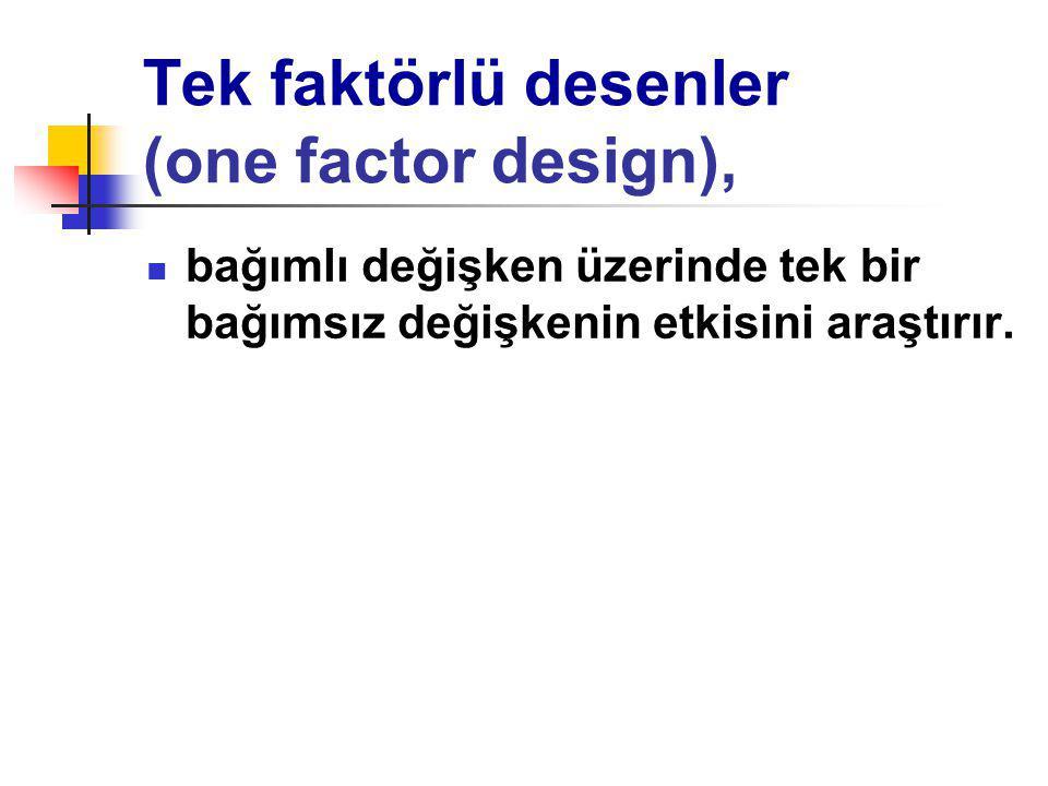 Tek faktörlü desenler (one factor design),