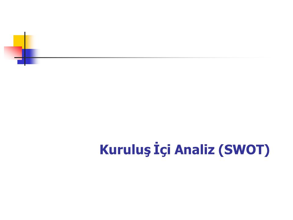 Kuruluş İçi Analiz (SWOT)