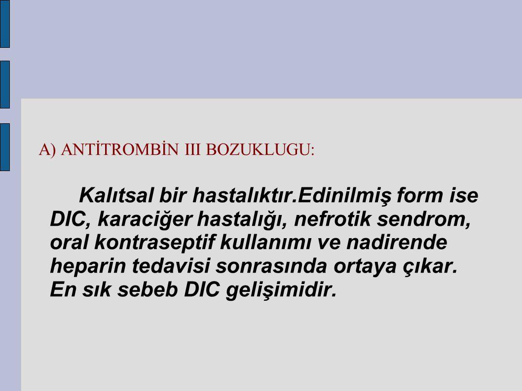 A) ANTİTROMBİN III BOZUKLUGU: