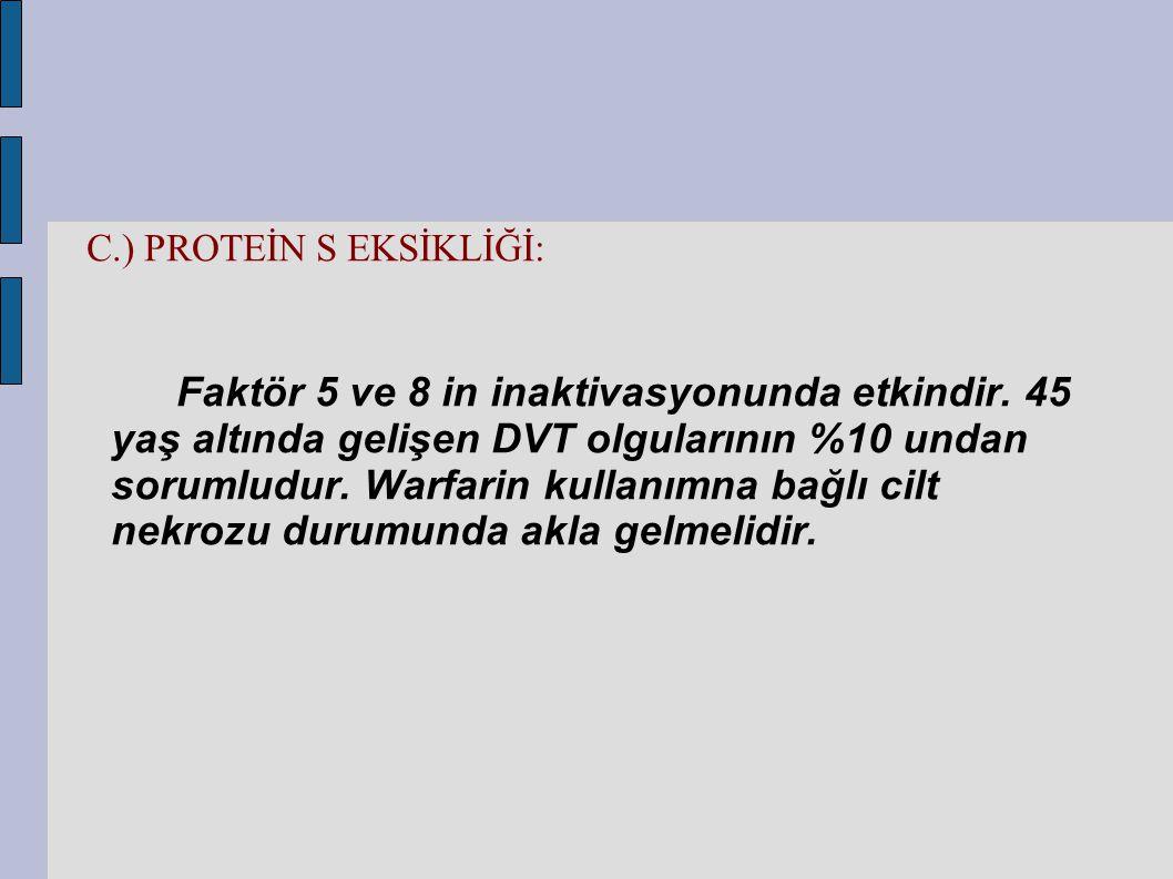 C.) PROTEİN S EKSİKLİĞİ: