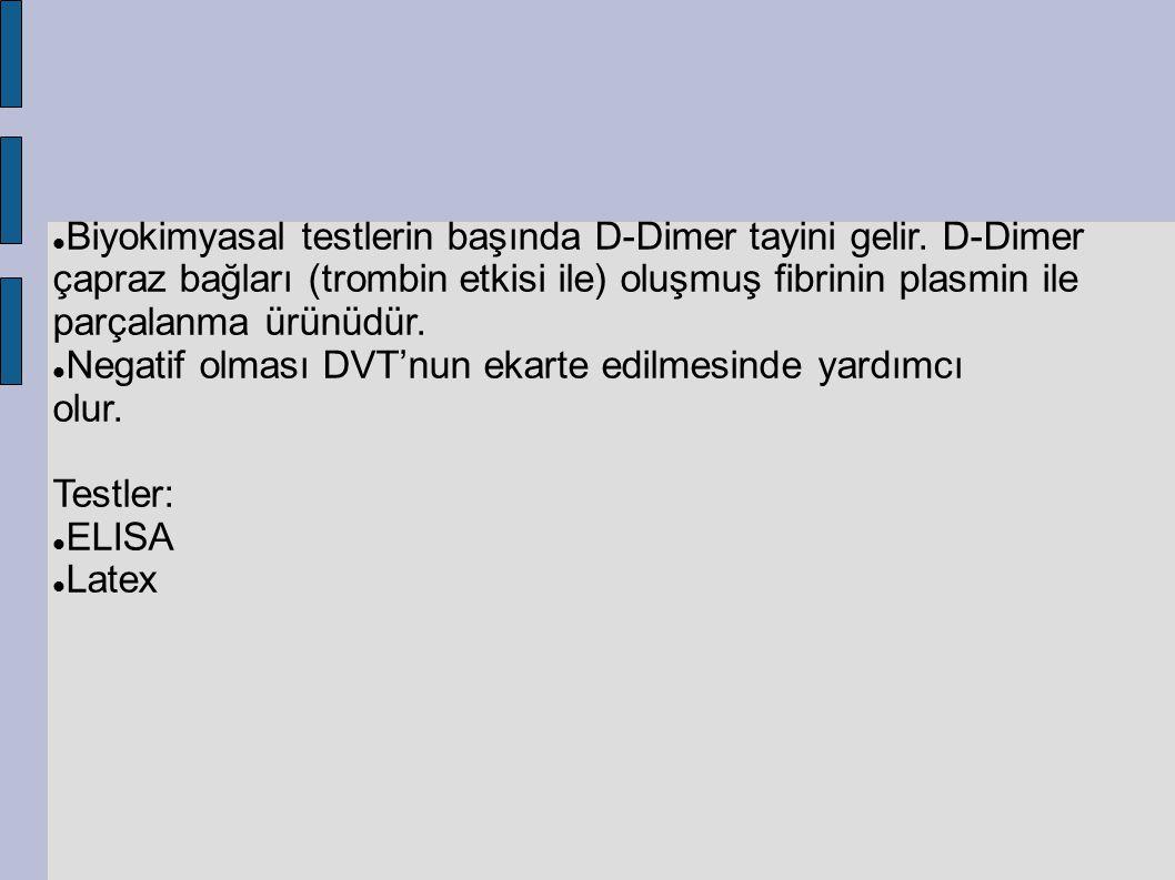 Biyokimyasal testlerin başında D-Dimer tayini gelir