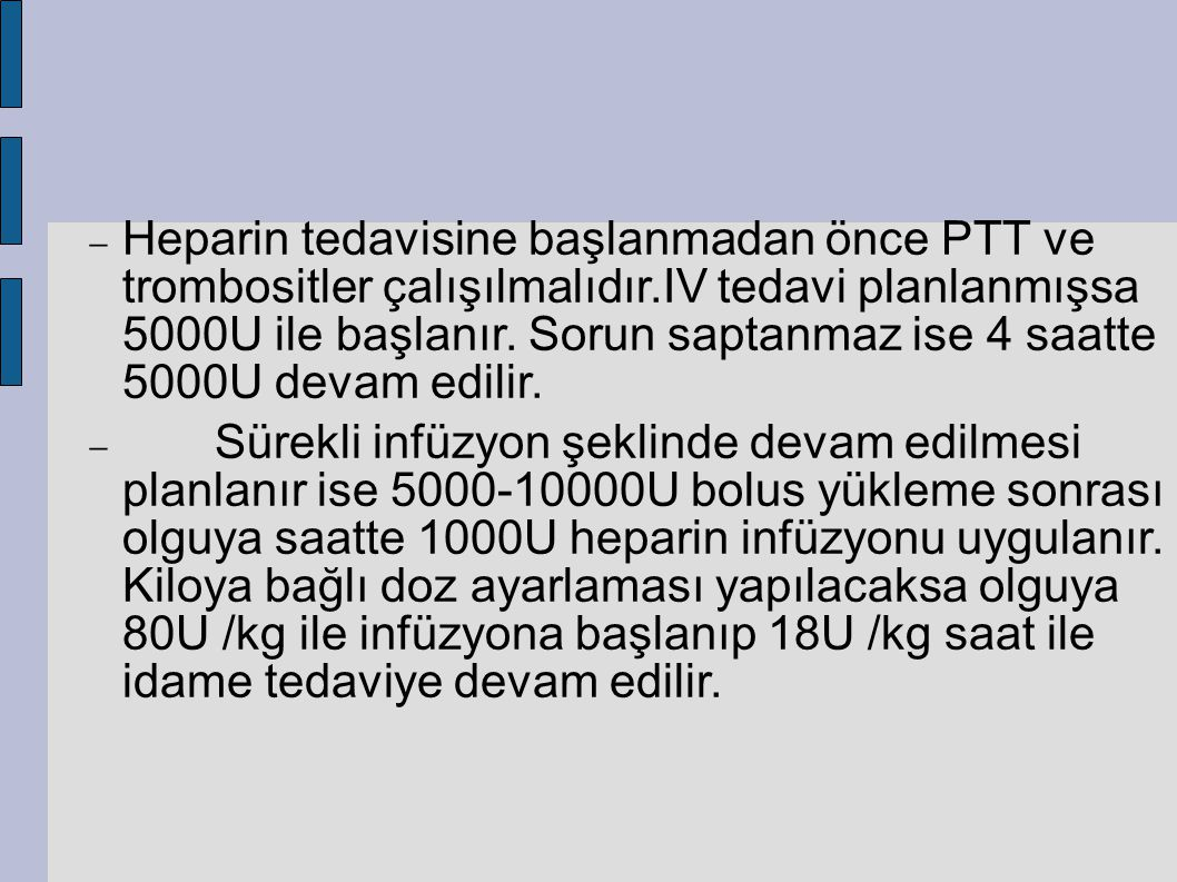 Heparin tedavisine başlanmadan önce PTT ve trombositler çalışılmalıdır