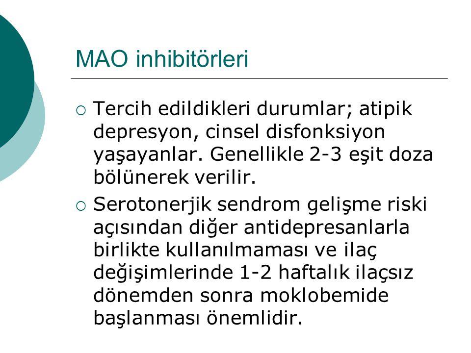MAO inhibitörleri Tercih edildikleri durumlar; atipik depresyon, cinsel disfonksiyon yaşayanlar. Genellikle 2-3 eşit doza bölünerek verilir.