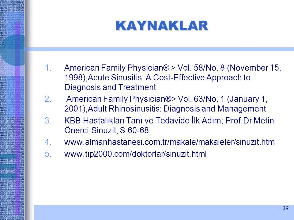 KAYNAKLAR American Family Physician® > Vol. 58/No. 8 (November 15, 1998),Acute Sinusitis: A Cost-Effective Approach to Diagnosis and Treatment.