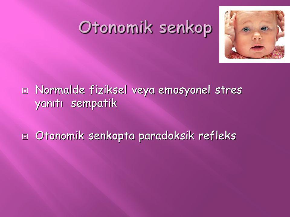 Otonomik senkop Normalde fiziksel veya emosyonel stres yanıtı sempatik