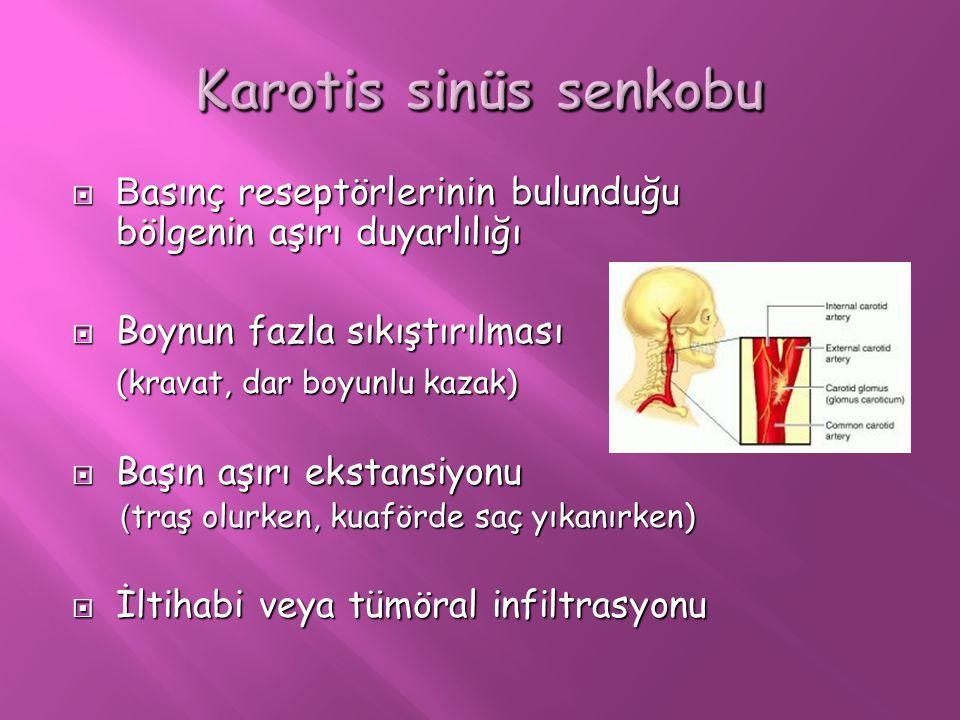 Karotis sinüs senkobu Basınç reseptörlerinin bulunduğu bölgenin aşırı duyarlılığı. Boynun fazla sıkıştırılması.