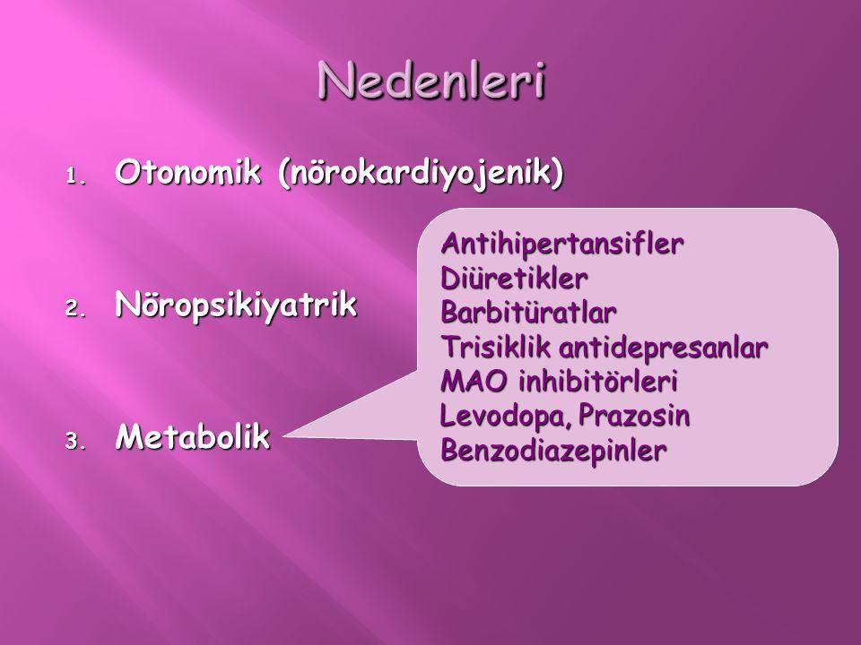 Nedenleri Otonomik (nörokardiyojenik) Nöropsikiyatrik Metabolik