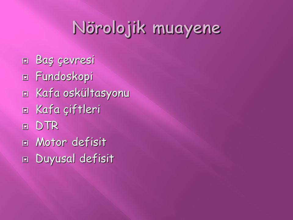 Nörolojik muayene Baş çevresi Fundoskopi Kafa oskültasyonu