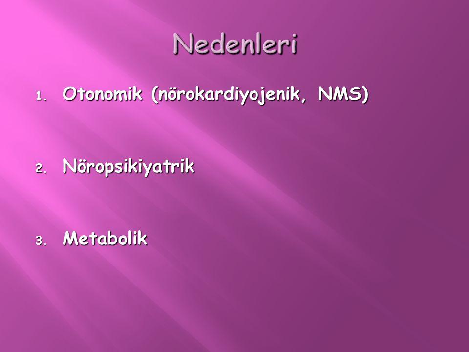 Nedenleri Otonomik (nörokardiyojenik, NMS) Nöropsikiyatrik Metabolik