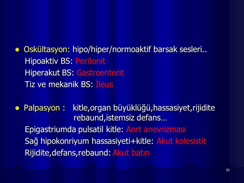 Oskültasyon: hipo/hiper/normoaktif barsak sesleri..