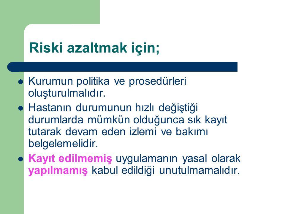 Riski azaltmak için; Kurumun politika ve prosedürleri oluşturulmalıdır.