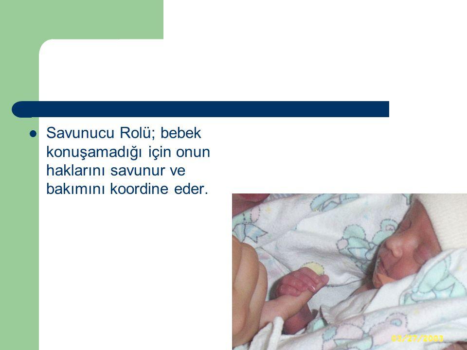 Savunucu Rolü; bebek konuşamadığı için onun haklarını savunur ve bakımını koordine eder.