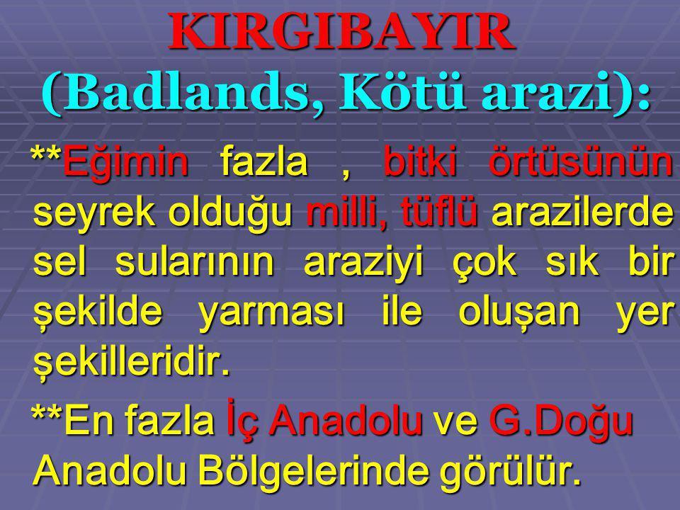 KIRGIBAYIR (Badlands, Kötü arazi):