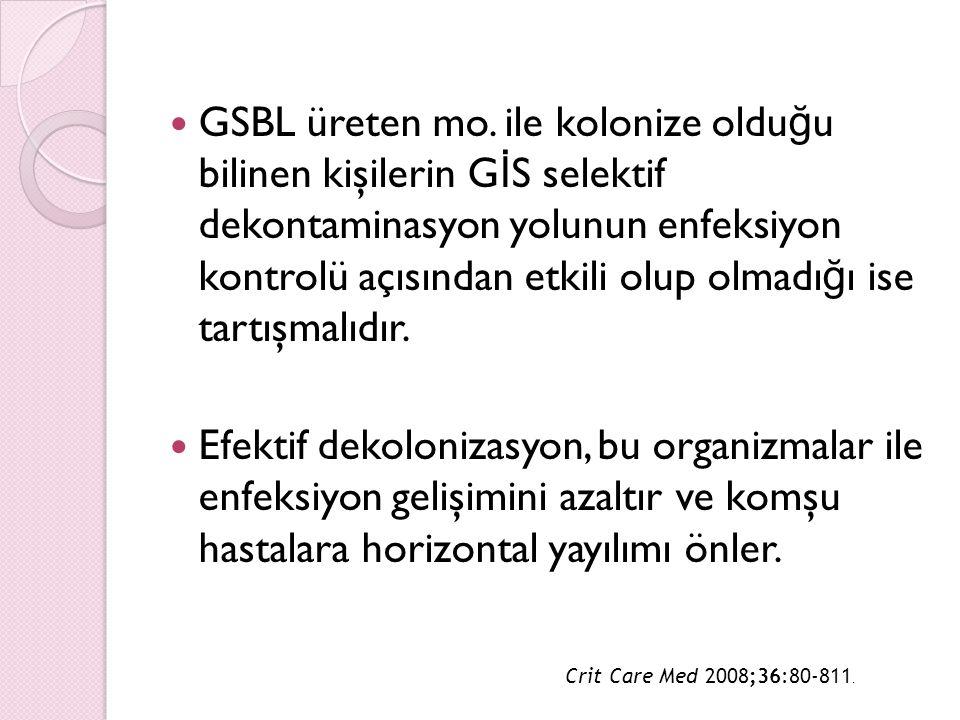 GSBL üreten mo. ile kolonize olduğu bilinen kişilerin GİS selektif dekontaminasyon yolunun enfeksiyon kontrolü açısından etkili olup olmadığı ise tartışmalıdır.