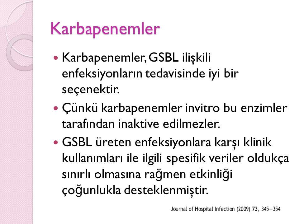Karbapenemler Karbapenemler, GSBL ilişkili enfeksiyonların tedavisinde iyi bir seçenektir.