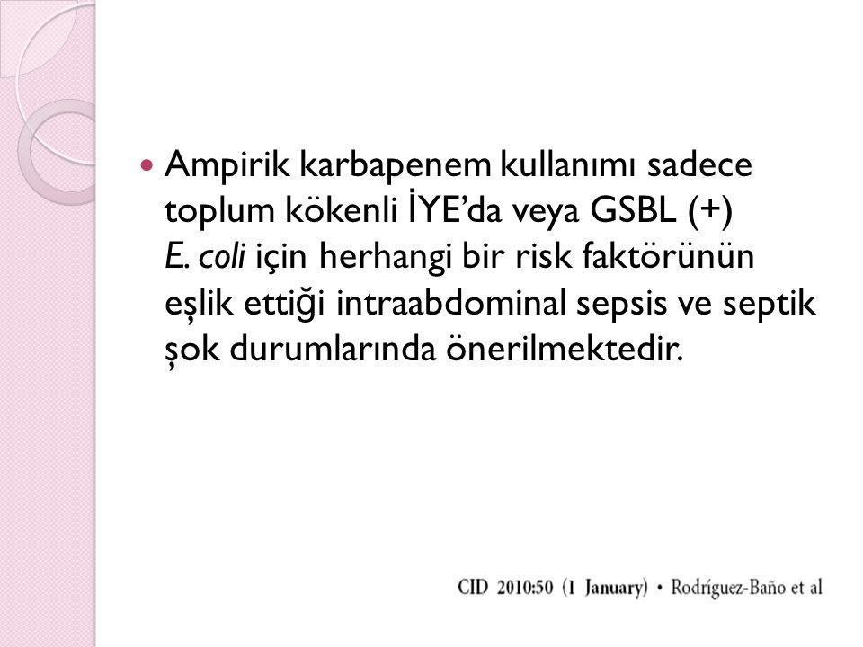 Ampirik karbapenem kullanımı sadece toplum kökenli İYE'da veya GSBL (+) E.