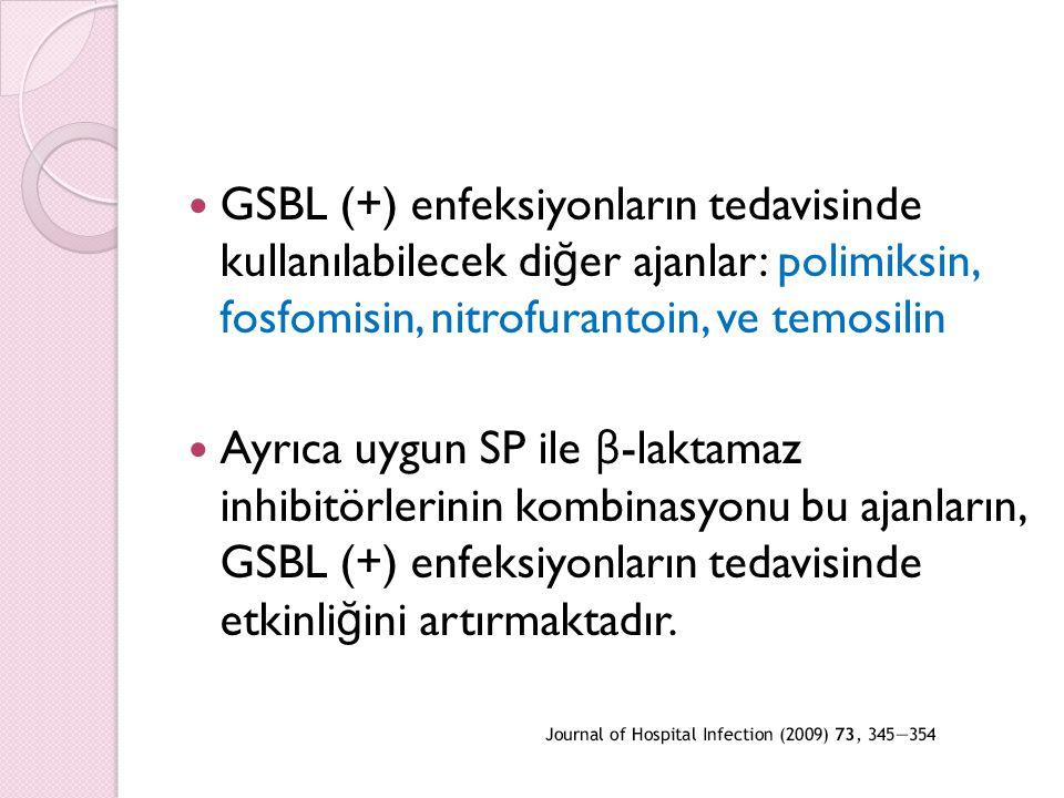GSBL (+) enfeksiyonların tedavisinde kullanılabilecek diğer ajanlar: polimiksin, fosfomisin, nitrofurantoin, ve temosilin