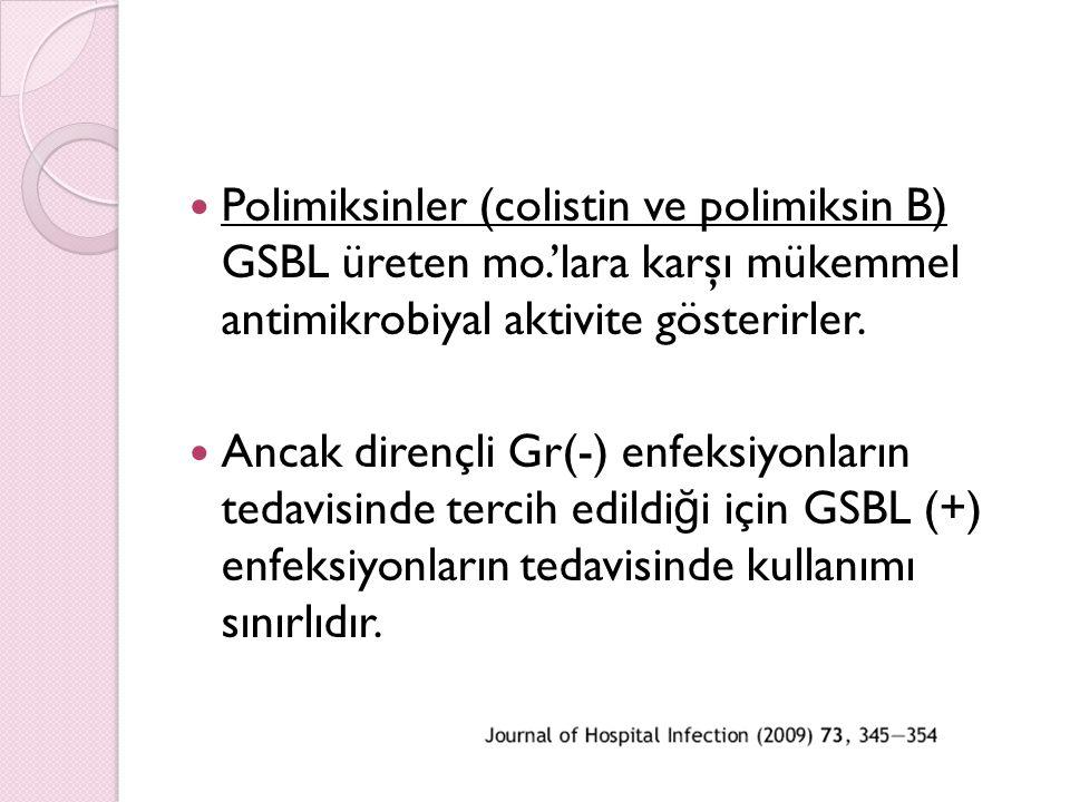 Polimiksinler (colistin ve polimiksin B) GSBL üreten mo