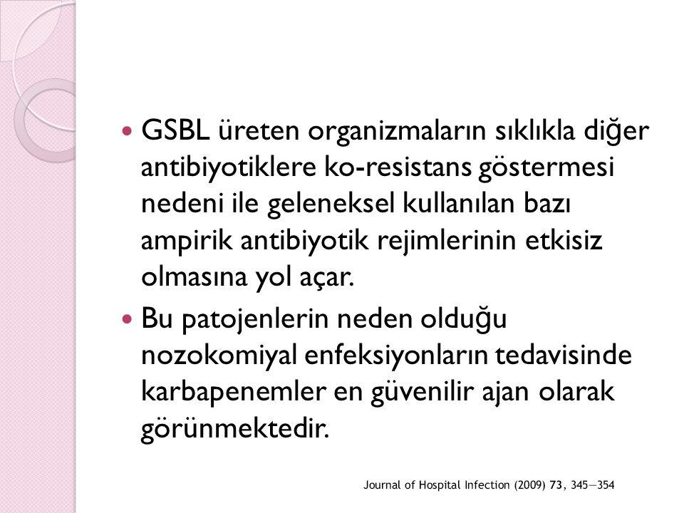 GSBL üreten organizmaların sıklıkla diğer antibiyotiklere ko-resistans göstermesi nedeni ile geleneksel kullanılan bazı ampirik antibiyotik rejimlerinin etkisiz olmasına yol açar.