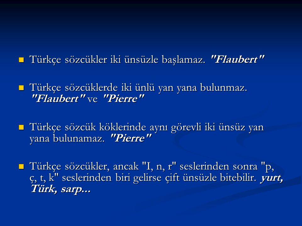 Türkçe sözcükler iki ünsüzle başlamaz. Flaubert