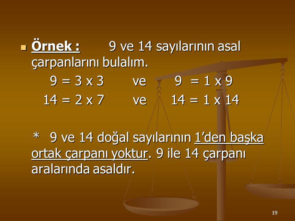 Örnek : 9 ve 14 sayılarının asal çarpanlarını bulalım.