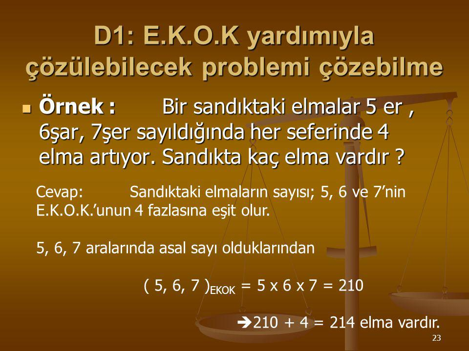 D1: E.K.O.K yardımıyla çözülebilecek problemi çözebilme