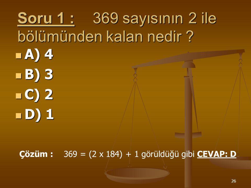 Soru 1 : 369 sayısının 2 ile bölümünden kalan nedir