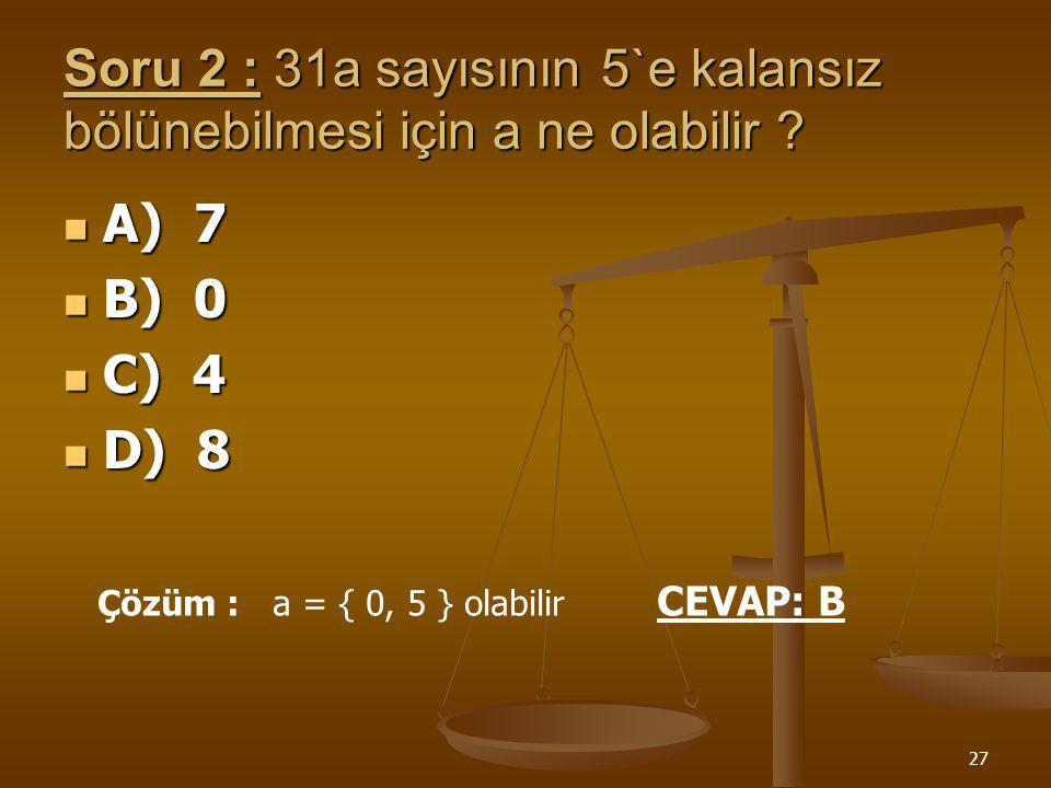 Soru 2 : 31a sayısının 5`e kalansız bölünebilmesi için a ne olabilir