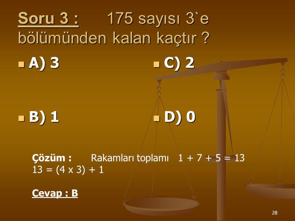Soru 3 : 175 sayısı 3`e bölümünden kalan kaçtır